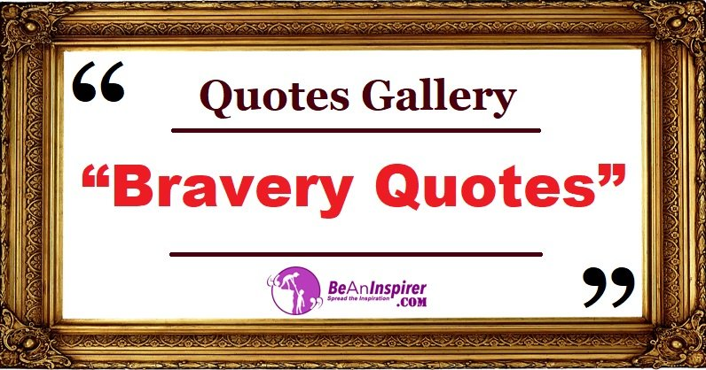 Quotes-Gallery-Bravery-Quotes-Be-An-Inspirer