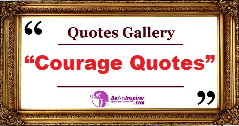 Quotes-Gallery-Courage-Quotes-Be-An-Inspirer