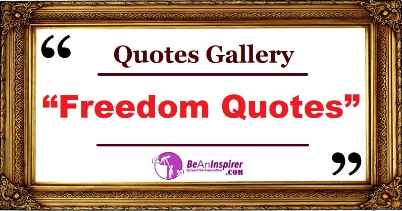 Quotes-Gallery-Freedom-Quotes-Be-An-Inspirer