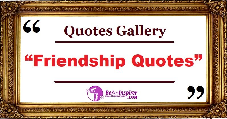 Quotes-Gallery-Friendship-Quotes-Be-An-Inspirer
