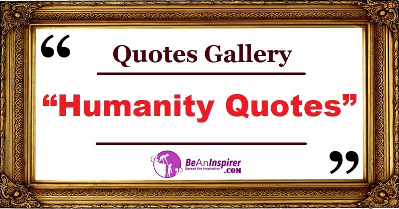 Quotes-Gallery-Humanity-Quotes-Be-An-Inspirer