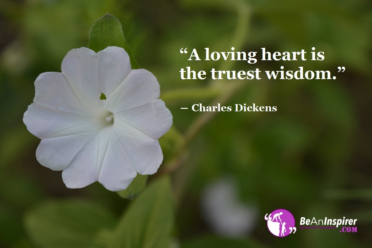 A-loving-heart-is-the-truest-wisdom-Charles-Dickens-Top-100-Love-Quotes-Be-An-Inspirer