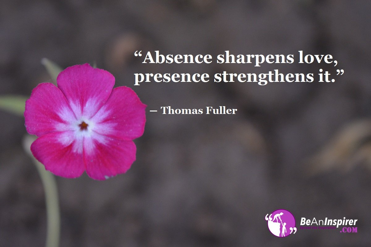 Absence-sharpens-love-presence-strengthens-it-Thomas-Fuller-Top-100-Love-Quotes-Be-An-Inspirer