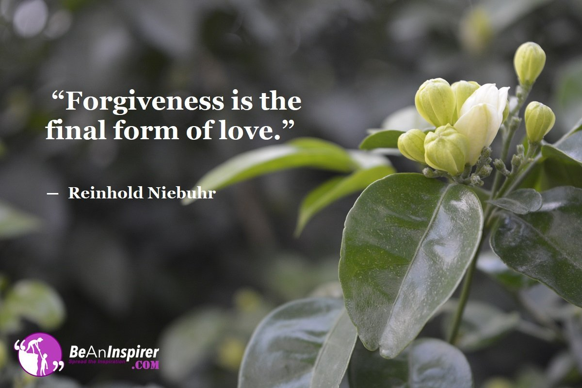 Forgiveness-is-the-final-form-of-love-Reinhold-Niebuhr-Top-100-Love-Quotes-Be-An-Inspirer