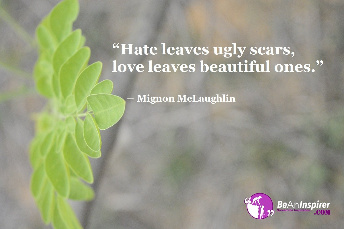 Hate-leaves-ugly-scars-love-leaves-beautiful-ones-Mignon-McLaughlin-Top-100-Love-Quotes-Be-An-Inspirer
