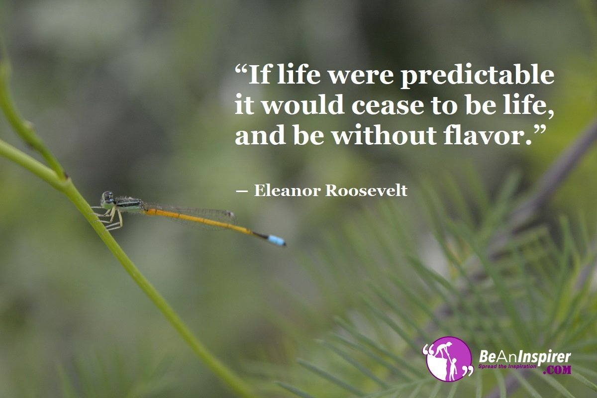 If-life-were-predictable-it-would-cease-to-be-life-and-be-without-flavor-Eleanor-Roosevelt-Life-Quotes-Be-An-Inspirer