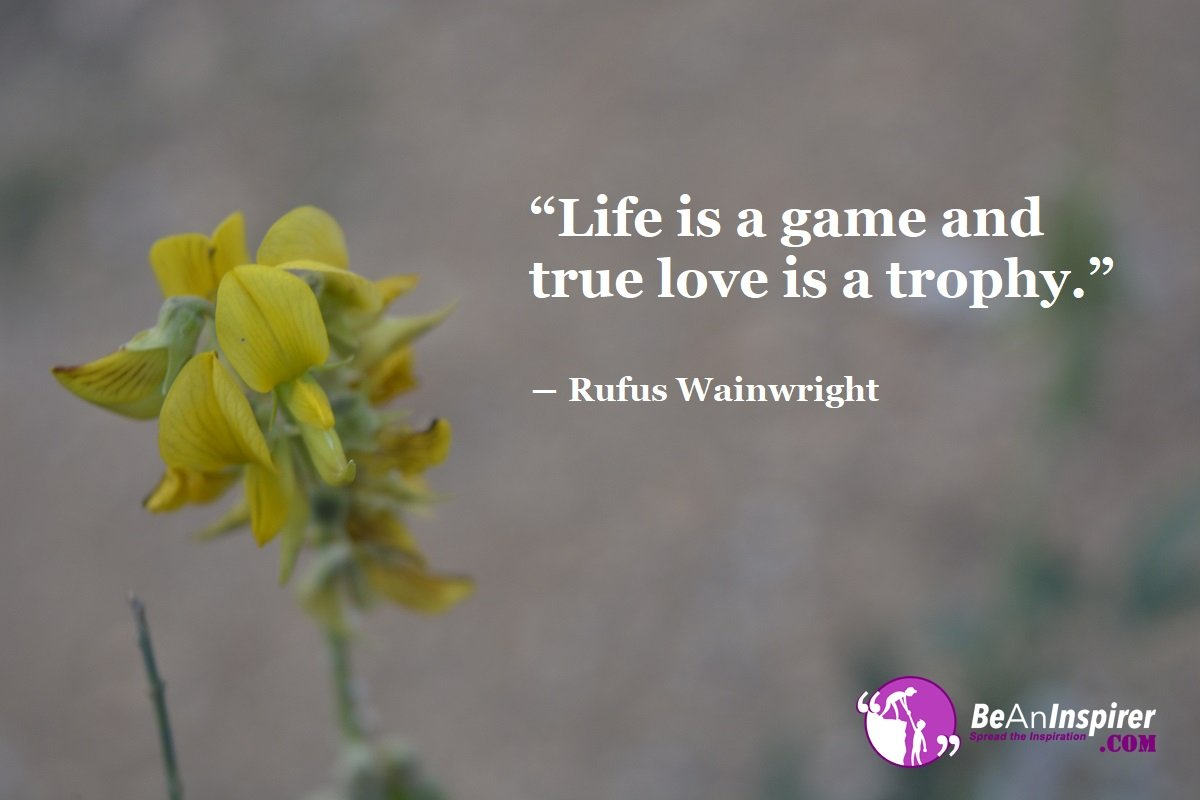 Life-is-a-game-and-true-love-is-a-trophy-Rufus-Wainwright-Top-100-Love-Quotes-Be-An-Inspirer