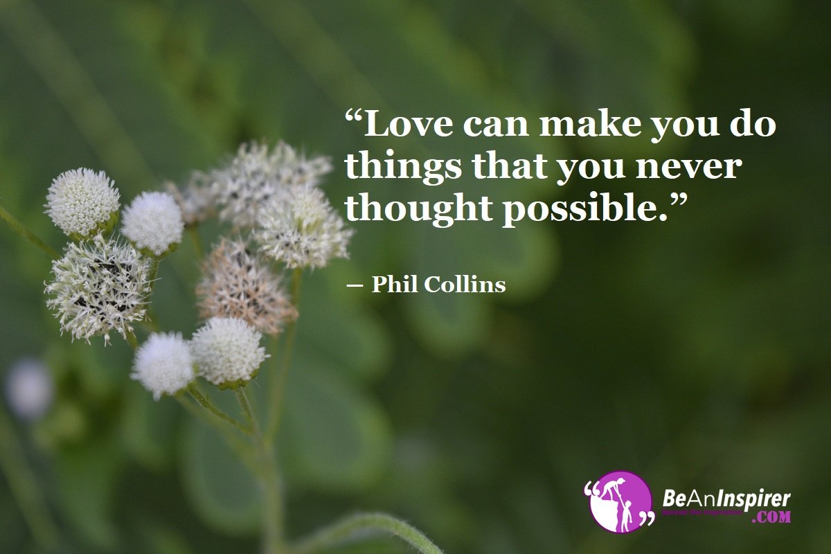 Love-can-make-you-do-things-that-you-never-thought-possible-Phil-Collins-Top-100-Love-Quotes-Be-An-Inspirer