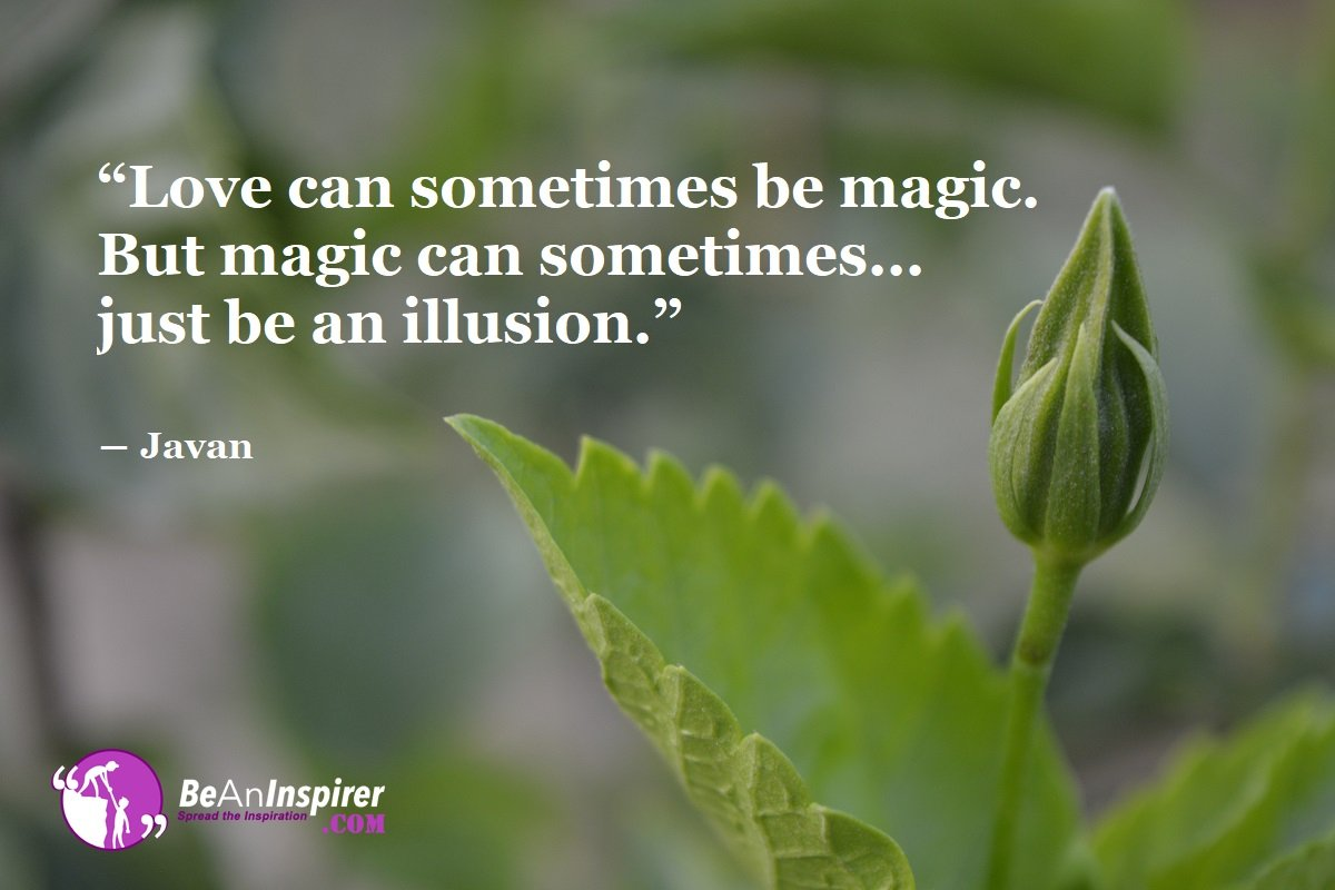 Love-can-sometimes-be-magic-But-magic-can-sometimes-just-be-an-illusion-Javan-Top-100-Love-Quotes-Be-An-Inspirer