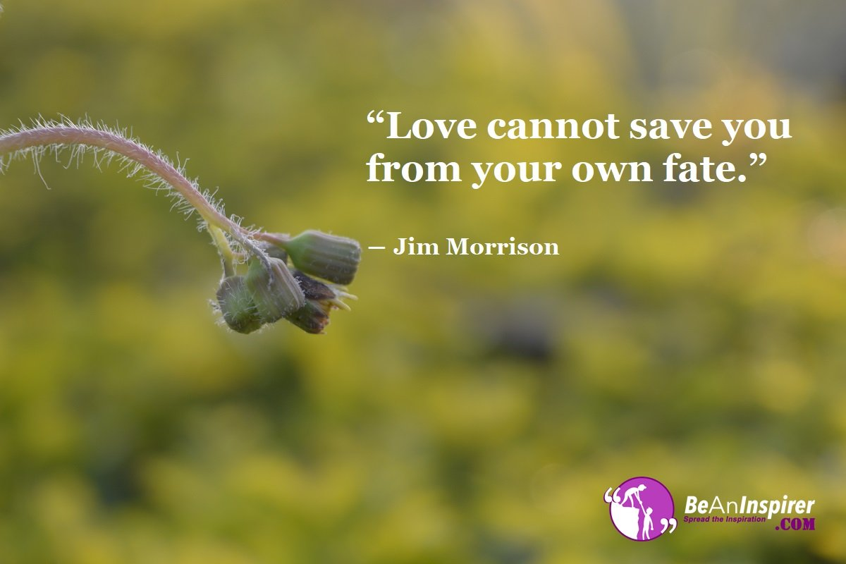 Love-cannot-save-you-from-your-own-fate-Jim-Morrison-Top-100-Love-Quotes-Be-An-Inspirer
