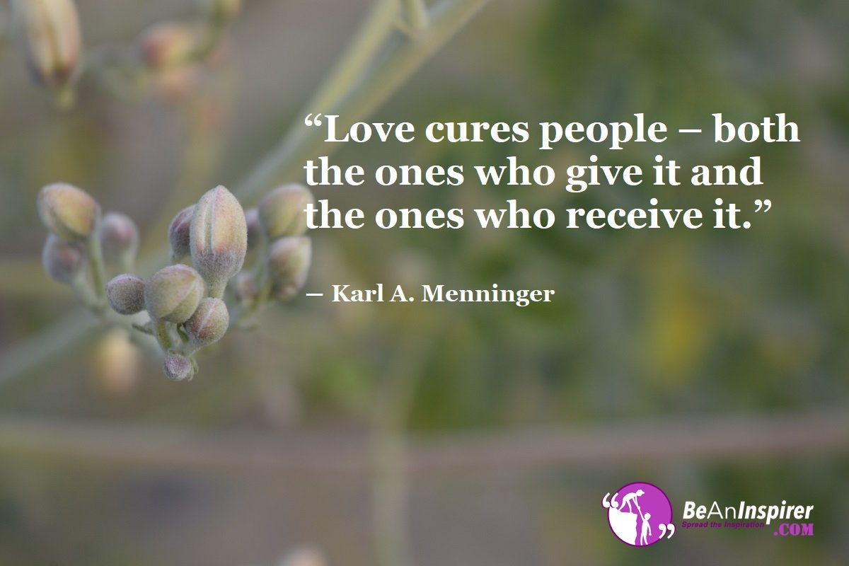 Love-cures-people-both-the-ones-who-give-it-and-the-ones-who-receive-it-Karl-A-Menninger-Top-100-Love-Quotes-Be-An-Inspirer