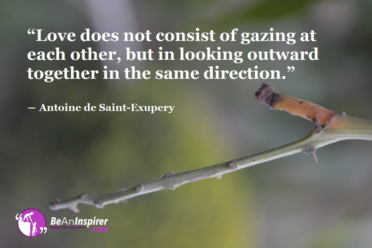 Love-does-not-consist-of-gazing-at-each-other-but-in-looking-outward-together-in-the-same-direction-Antoine-de-Saint-Exupery-Top-100-Love-Quotes-Be-An-Inspirer