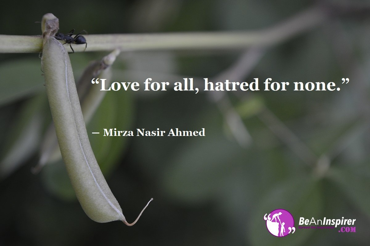 Love-for-all-hatred-for-none-Mirza-Nasir-Ahmed-Top-100-Love-Quotes-Be-An-Inspirer