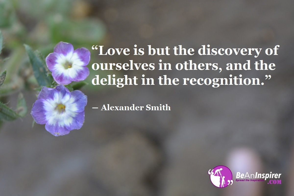 Love-is-but-the-discovery-of-ourselves-in-others-and-the-delight-in-the-recognition-Alexander-Smith-Top-100-Love-Quotes-Be-An-Inspirer