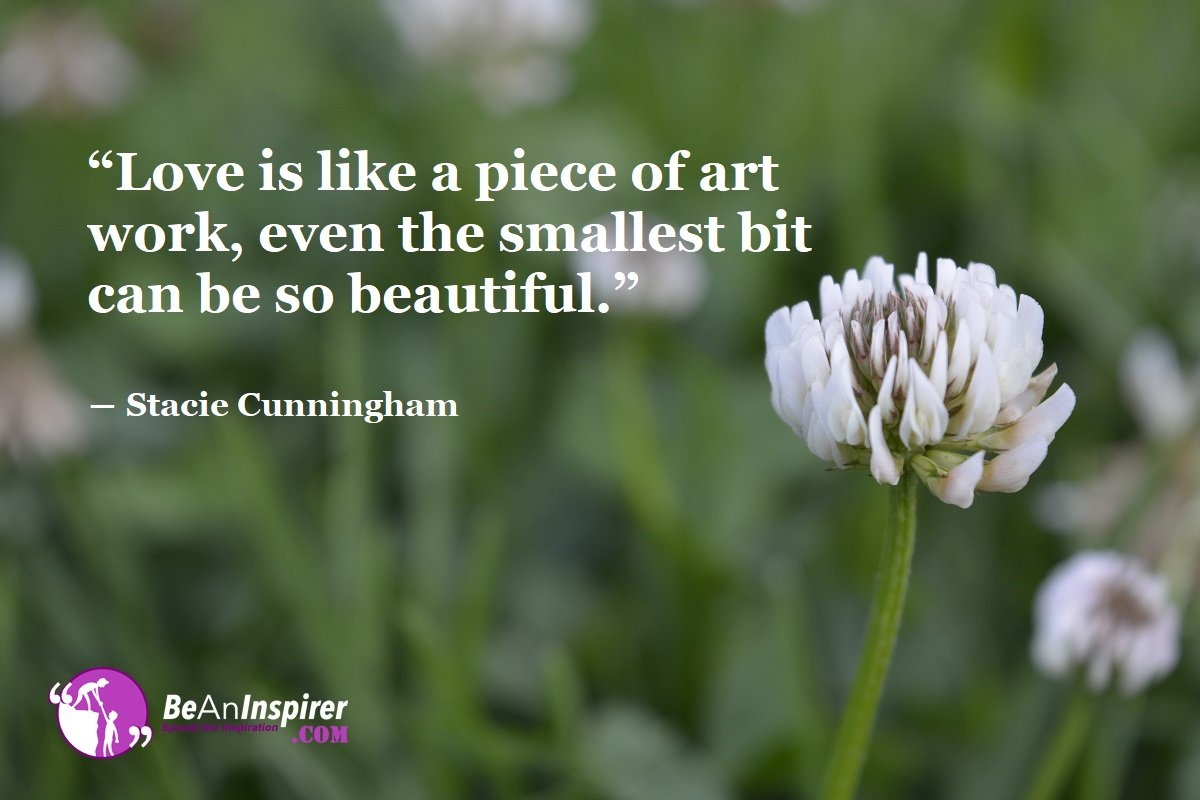 Love-is-like-a-piece-of-art-work-even-the-smallest-bit-can-be-so-beautiful-Stacie-Cunningham-Top-100-Love-Quotes-Be-An-Inspirer