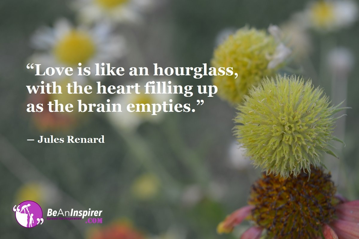 Love-is-like-an-hourglass-with-the-heart-filling-up-as-the-brain-empties-Jules-Renard-Top-100-Love-Quotes-Be-An-Inspirer