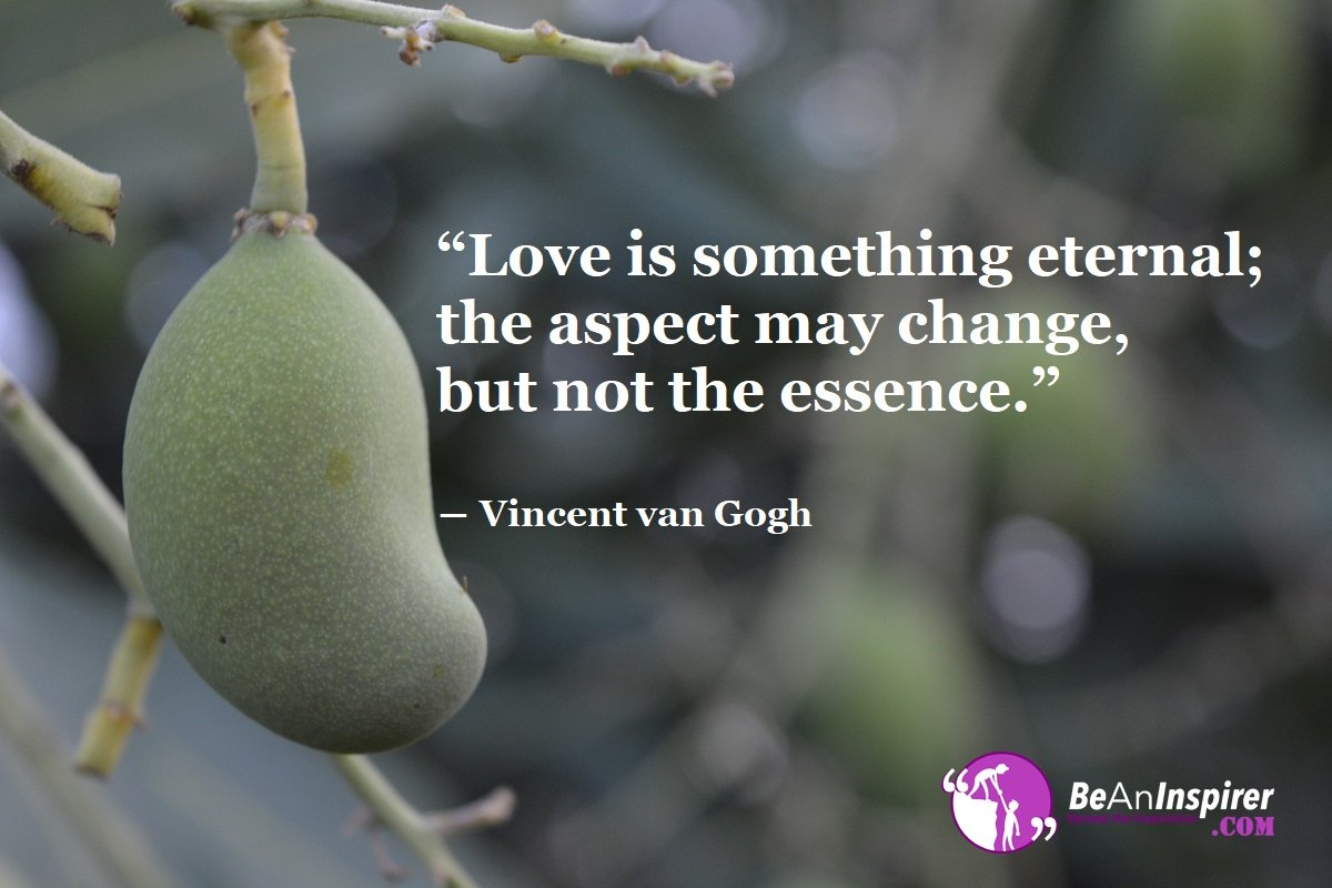 Love-is-something-eternal-the-aspect-may-change-but-not-the-essence-Vincent-van-Gogh-Top-100-Love-Quotes-Be-An-Inspirer