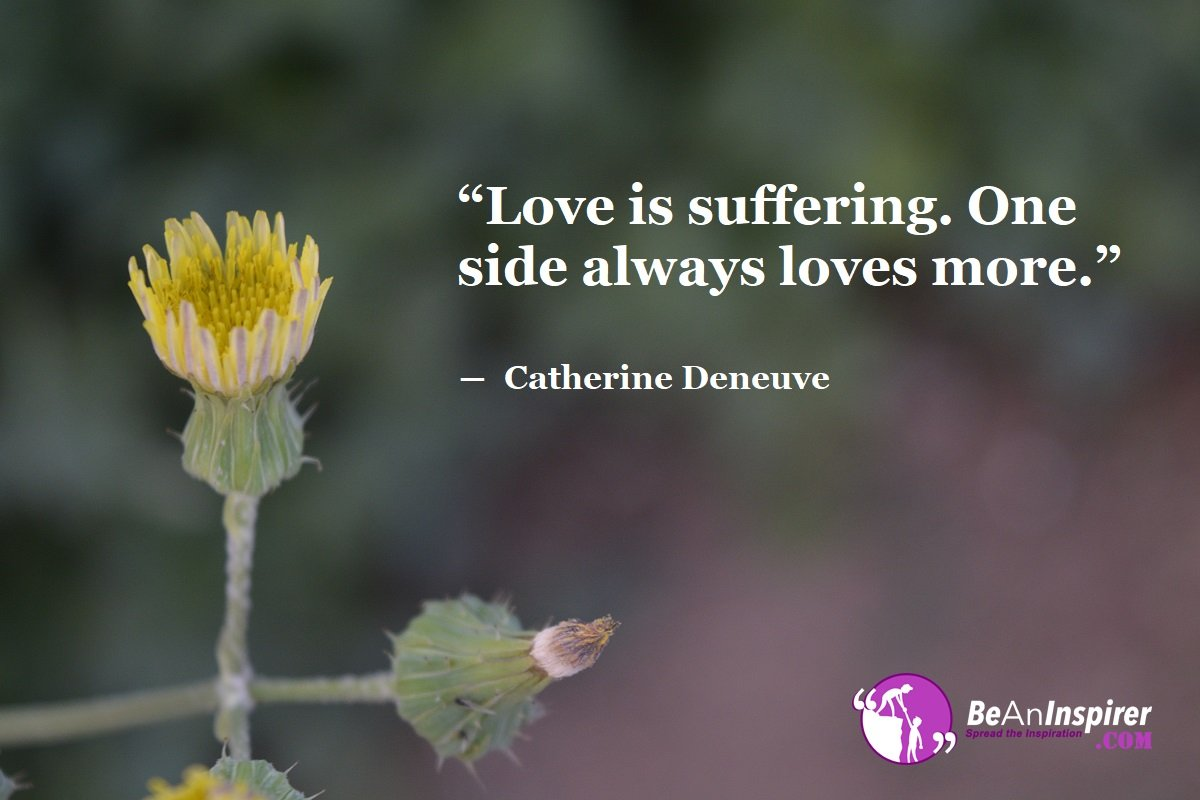 Love-is-suffering-One-side-always-loves-more-Catherine-Deneuve-Top-100-Love-Quotes-Be-An-Inspirer
