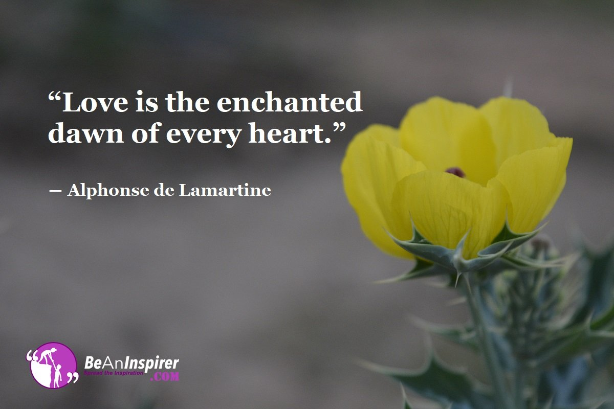 Love-is-the-enchanted-dawn-of-every-heart-Alphonse-de-Lamartine-Top-100-Love-Quotes-Be-An-Inspirer