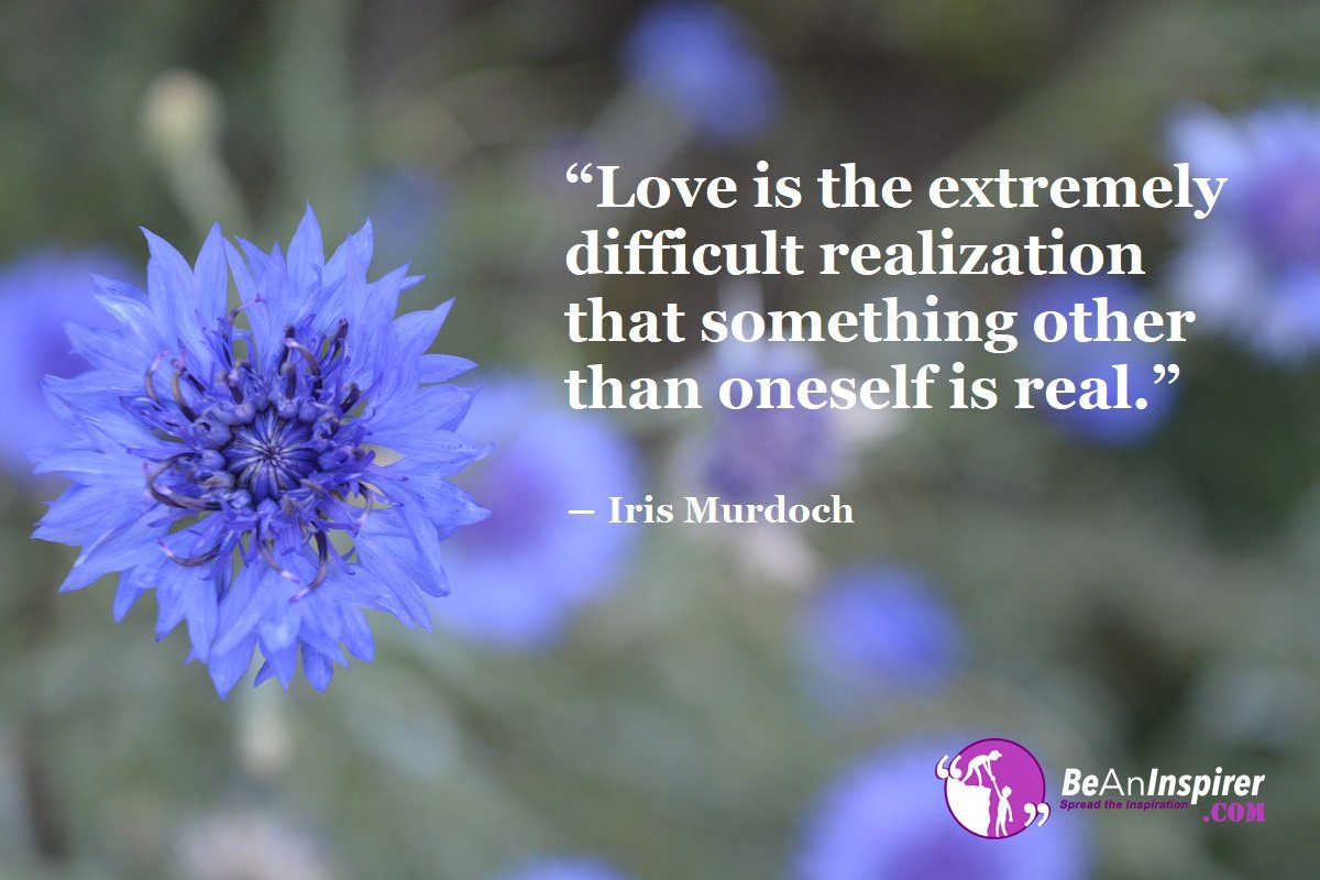 Love-is-the-extremely-difficult-realization-that-something-other-than-oneself-is-real-Iris-Murdoch-Top-100-Love-Quotes-Be-An-Inspirer