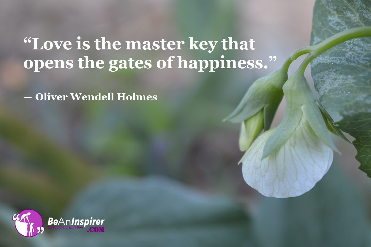 Love-is-the-master-key-that-opens-the-gates-of-happiness-Oliver-Wendell-Holmes-Top-100-Love-Quotes-Be-An-Inspirer