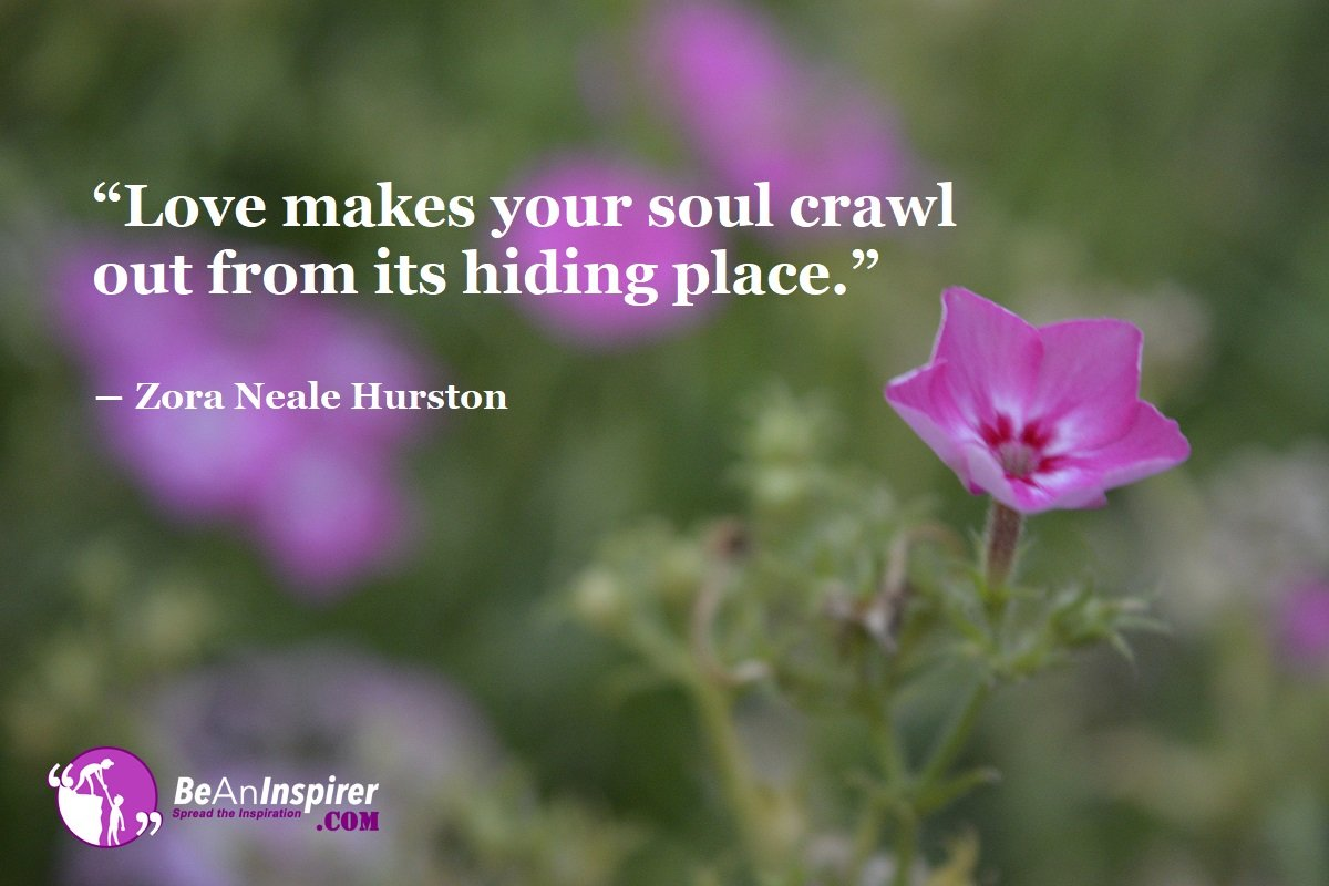 Love-makes-your-soul-crawl-out-from-its-hiding-place-Zora-Neale-Hurston-Top-100-Love-Quotes-Be-An-Inspirer