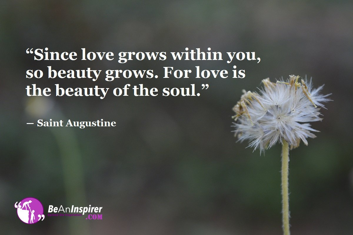 Since-love-grows-within-you-so-beauty-grows-For-love-is-the-beauty-of-the-soul-Saint-Augustine-Top-100-Love-Quotes-Be-An-Inspirer