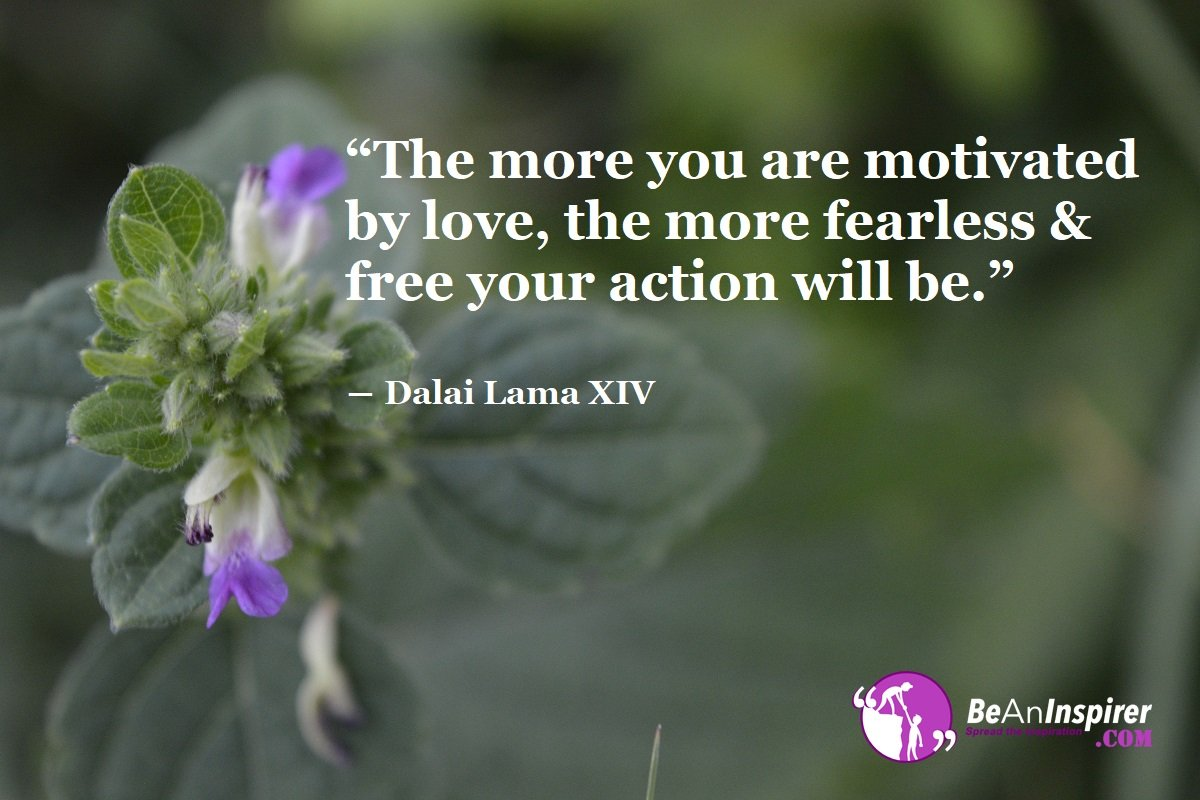 The-more-you-are-motivated-by-love-the-more-fearless-and-free-your-action-will-be-Dalai-Lama-XIV-Top-100-Love-Quotes-Be-An-Inspirer