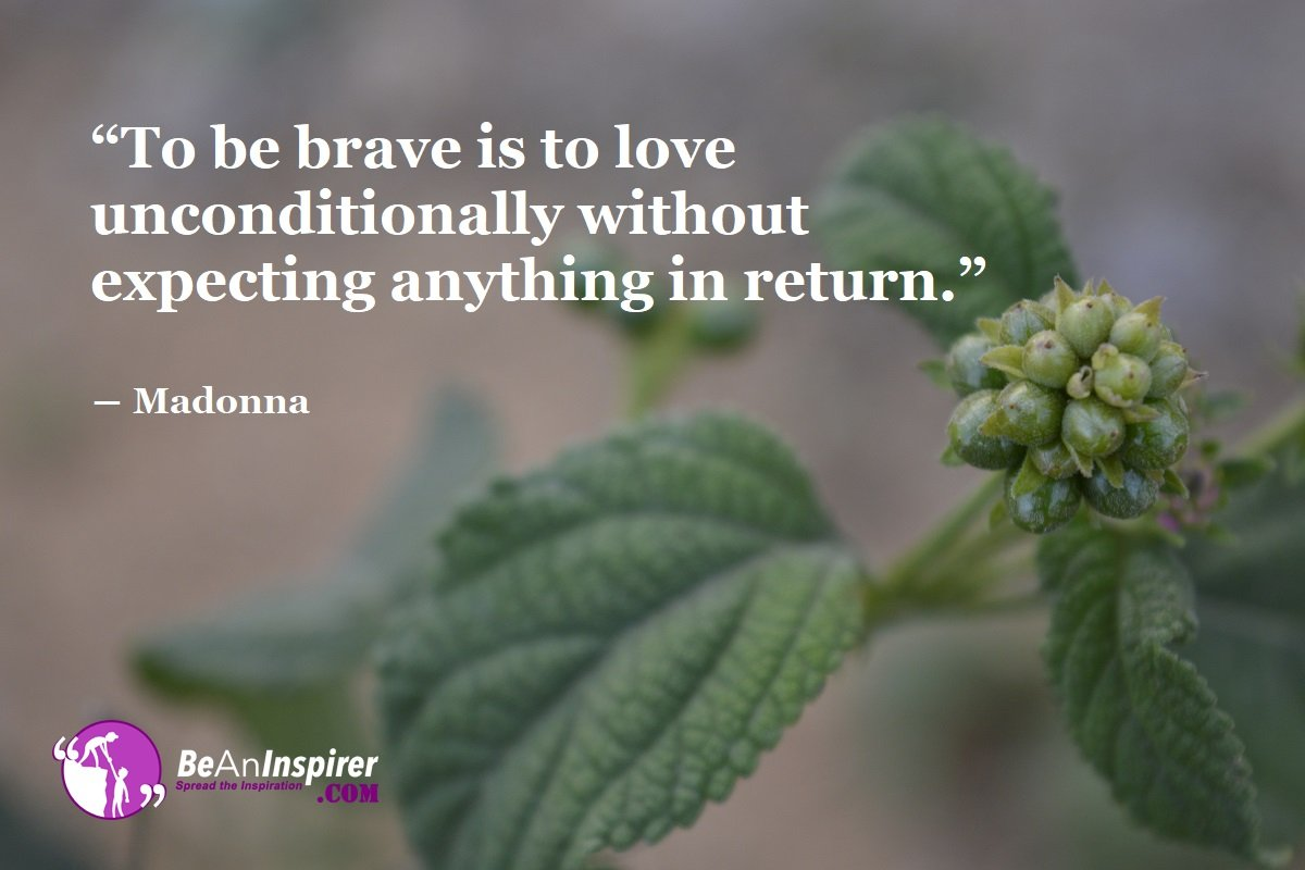 To-be-brave-is-to-love-unconditionally-without-expecting-anything-in-return-Madonna-Top-100-Love-Quotes-Be-An-Inspirer