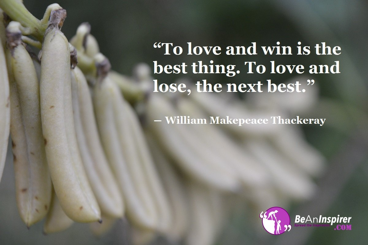 To-love-and-win-is-the-best-thing-To-love-and-lose-the-next-best-William-Makepeace-Thackeray-Top-100-Love-Quotes-Be-An-Inspirer