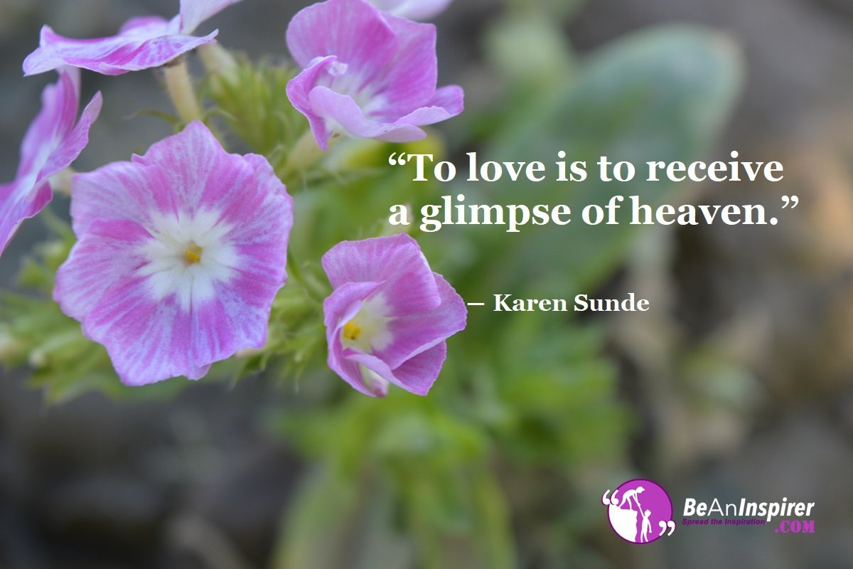 To-love-is-to-receive-a-glimpse-of-heaven-Karen-Sunde-Top-100-Love-Quotes-Be-An-Inspirer