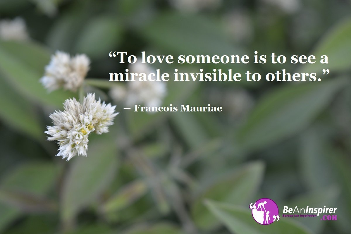 To-love-someone-is-to-see-a-miracle-invisible-to-others-Francois-Mauriac-Top-100-Love-Quotes-Be-An-Inspirer