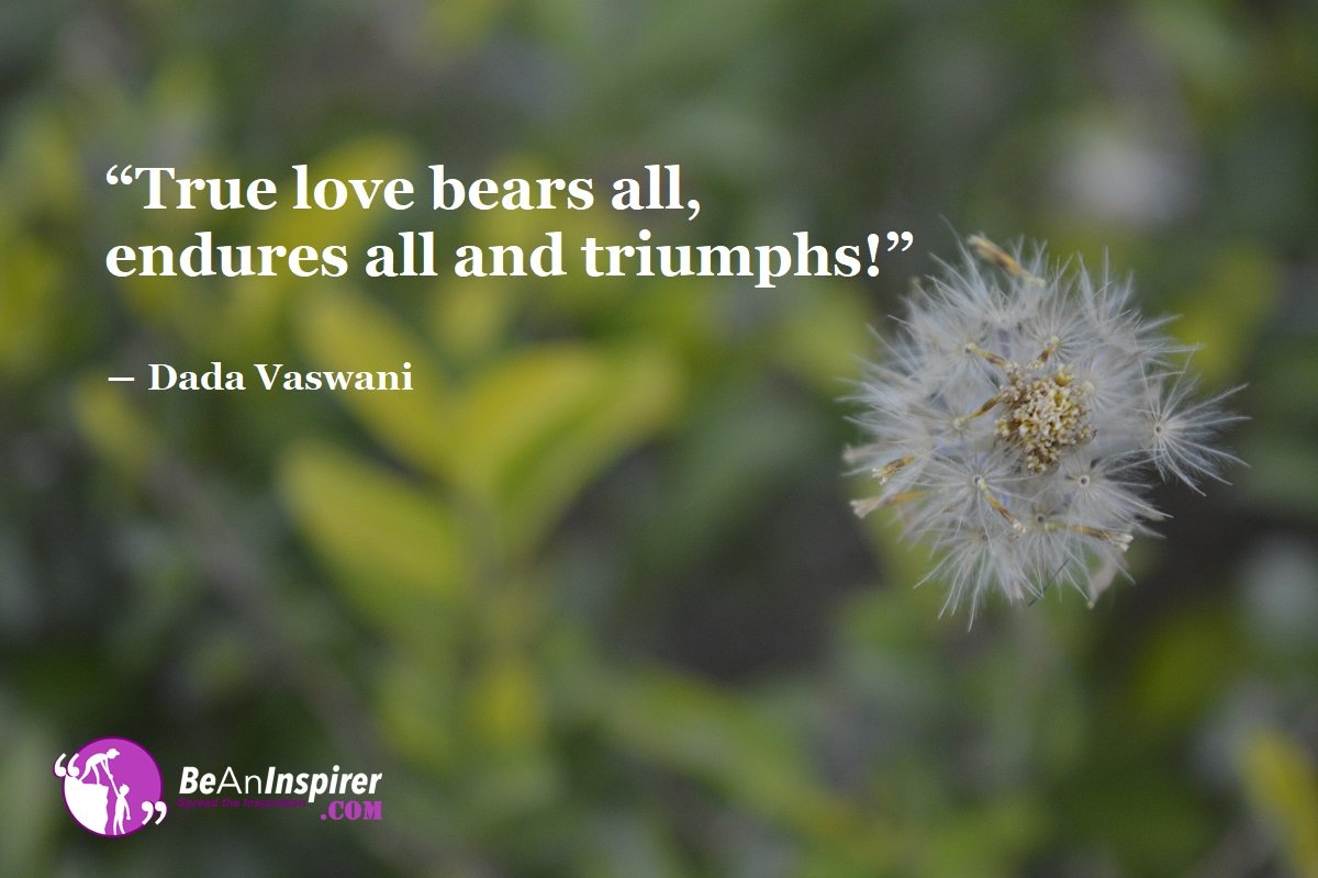True-love-bears-all-endures-all-and-triumphs-Dada-Vaswani-Top-100-Love-Quotes-Be-An-Inspirer