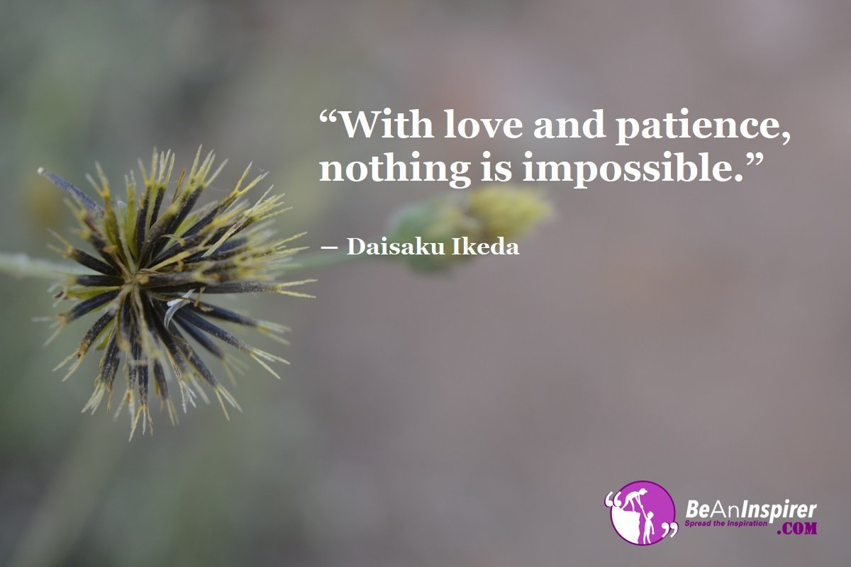 With-love-and-patience-nothing-is-impossible-Daisaku-Ikeda-Top-100-Love-Quotes-Be-An-Inspirer