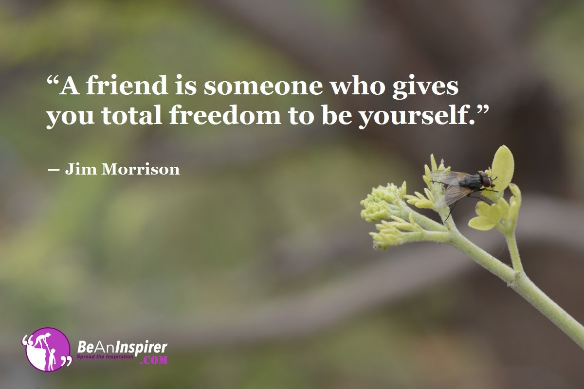 A-friend-is-someone-who-gives-you-total-freedom-to-be-yourself-Jim-Morrison-Top-100-Friendship-Quotes-Be-An-Inspirer