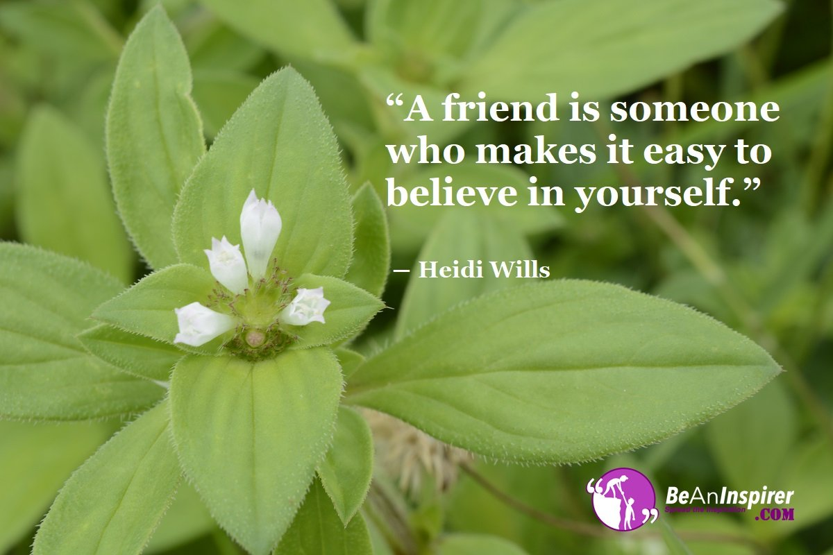 A-friend-is-someone-who-makes-it-easy-to-believe-in-yourself-Heidi-Wills-Top-100-Friendship-Quotes-Be-An-Inspirer