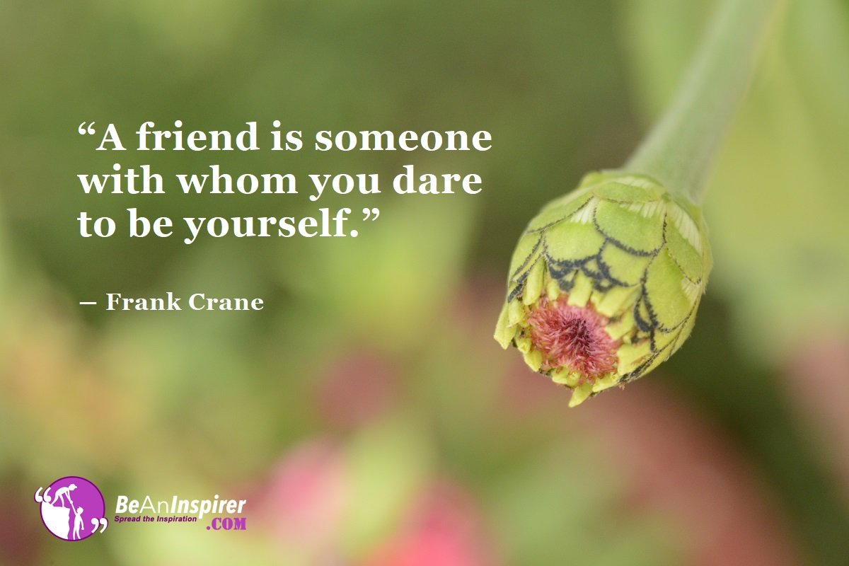 A-friend-is-someone-with-whom-you-dare-to-be-yourself-Frank-Crane-Top-100-Friendship-Quotes-Be-An-Inspirer