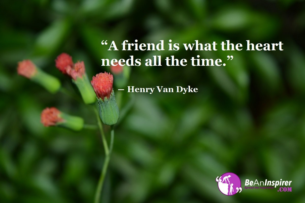 A-friend-is-what-the-heart-needs-all-the-time-Henry-Van-Dyke-Top-100-Friendship-Quotes-Be-An-Inspirer
