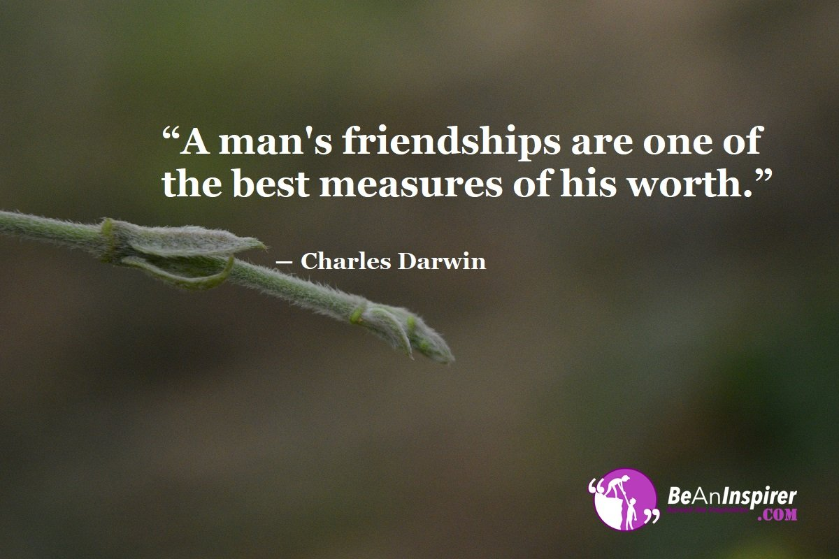 A-mans-friendships-are-one-of-the-best-measures-of-his-worth-Charles-Darwin-Top-100-Friendship-Quotes-Be-An-Inspirer