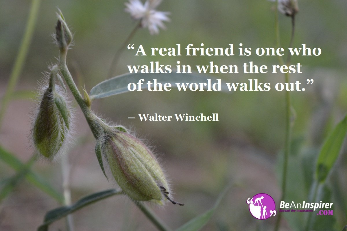 A-real-friend-is-one-who-walks-in-when-the-rest-of-the-world-walks-out-Walter-Winchell-Top-100-Friendship-Quotes-Be-An-Inspirer