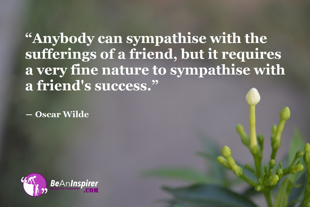 Anybody-can-sympathise-with-the-sufferings-of-a-friend-but-it-requires-a-very-fine-nature-to-sympathise-with-a-friends-success-Oscar-Wilde-Top-100-Friendship-Quotes-Be-An-Inspirer