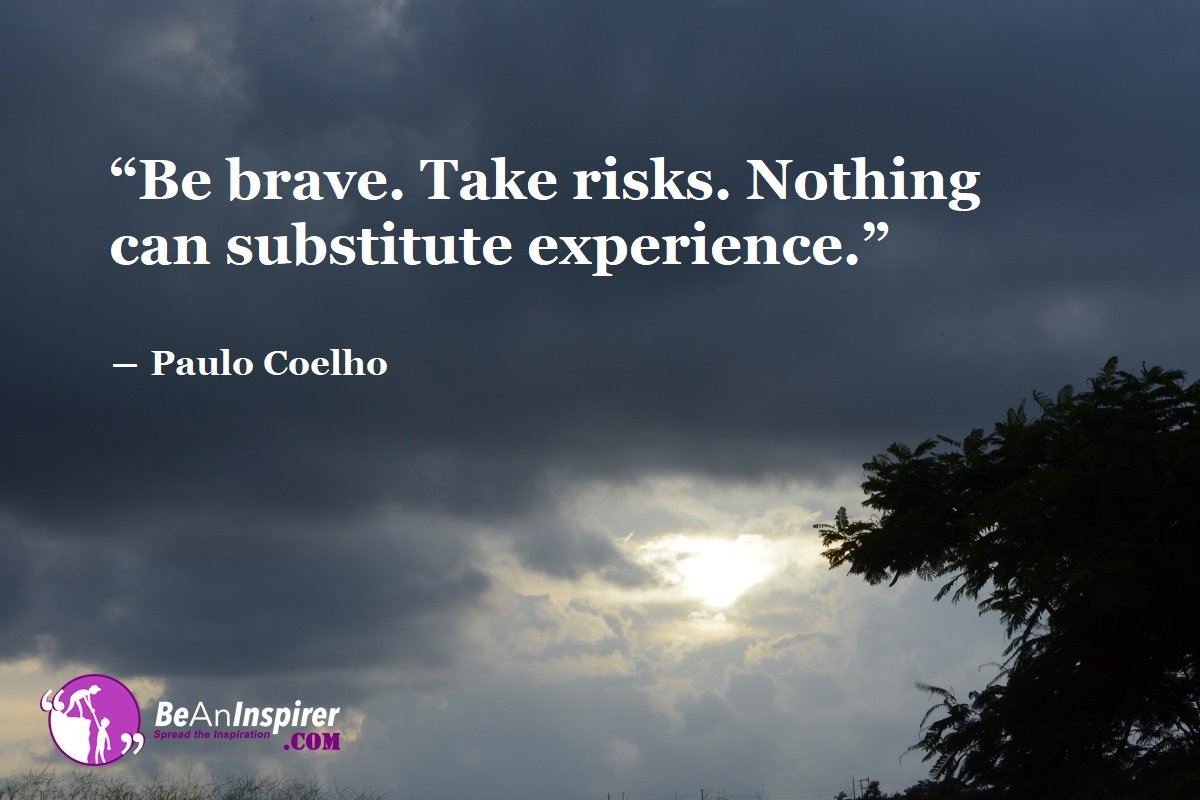 Be-brave-Take-risks-Nothing-can-substitute-experience-Paulo-Coelho-Bravery-Quotes-Be-An-Inspirer