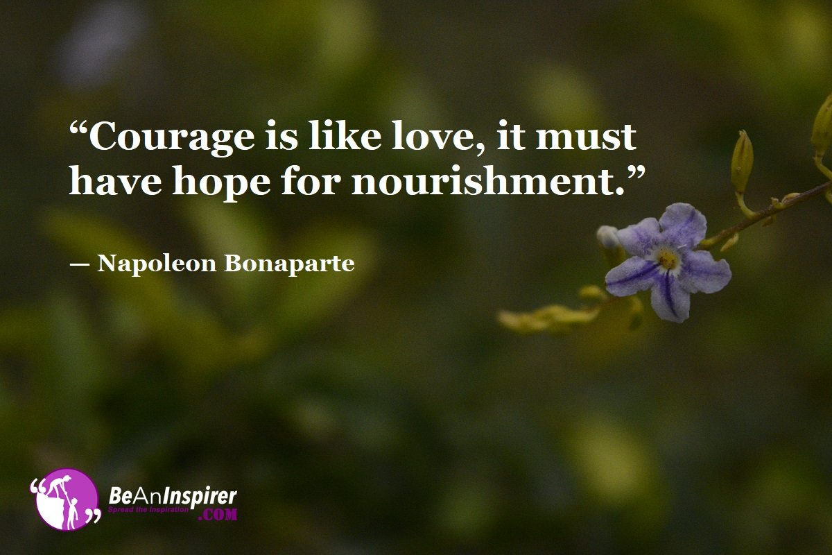 Courage And Love Are Similar. Just The Way Love Makes You Love Yourself Even More, The Same Way Courage Lets You Love Your Dreams By Trusting Yourself And Fulfilling Them!!