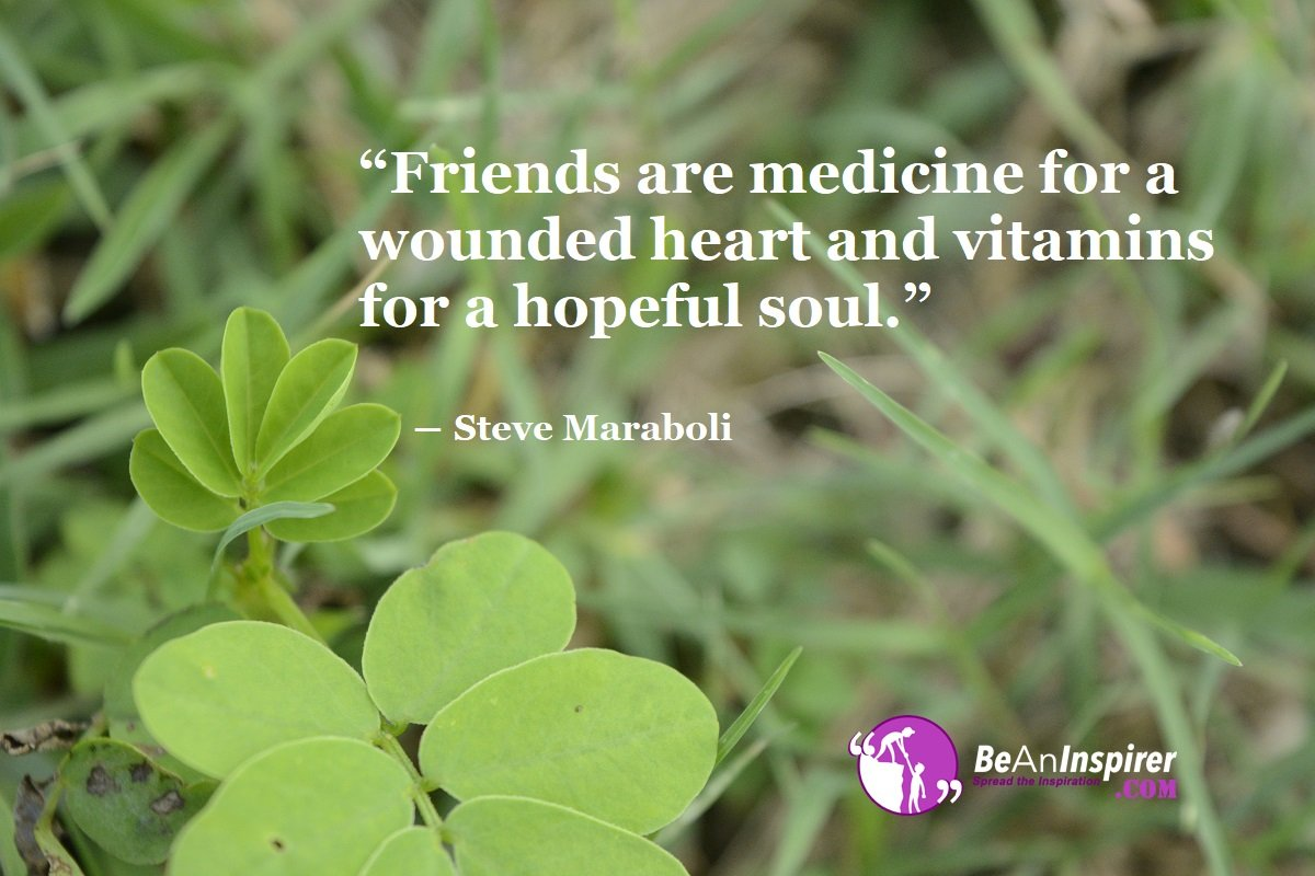 Friends-are-medicine-for-a-wounded-heart-and-vitamins-for-a-hopeful-soul-Steve-Maraboli-Top-100-Friendship-Quotes-Be-An-Inspirer