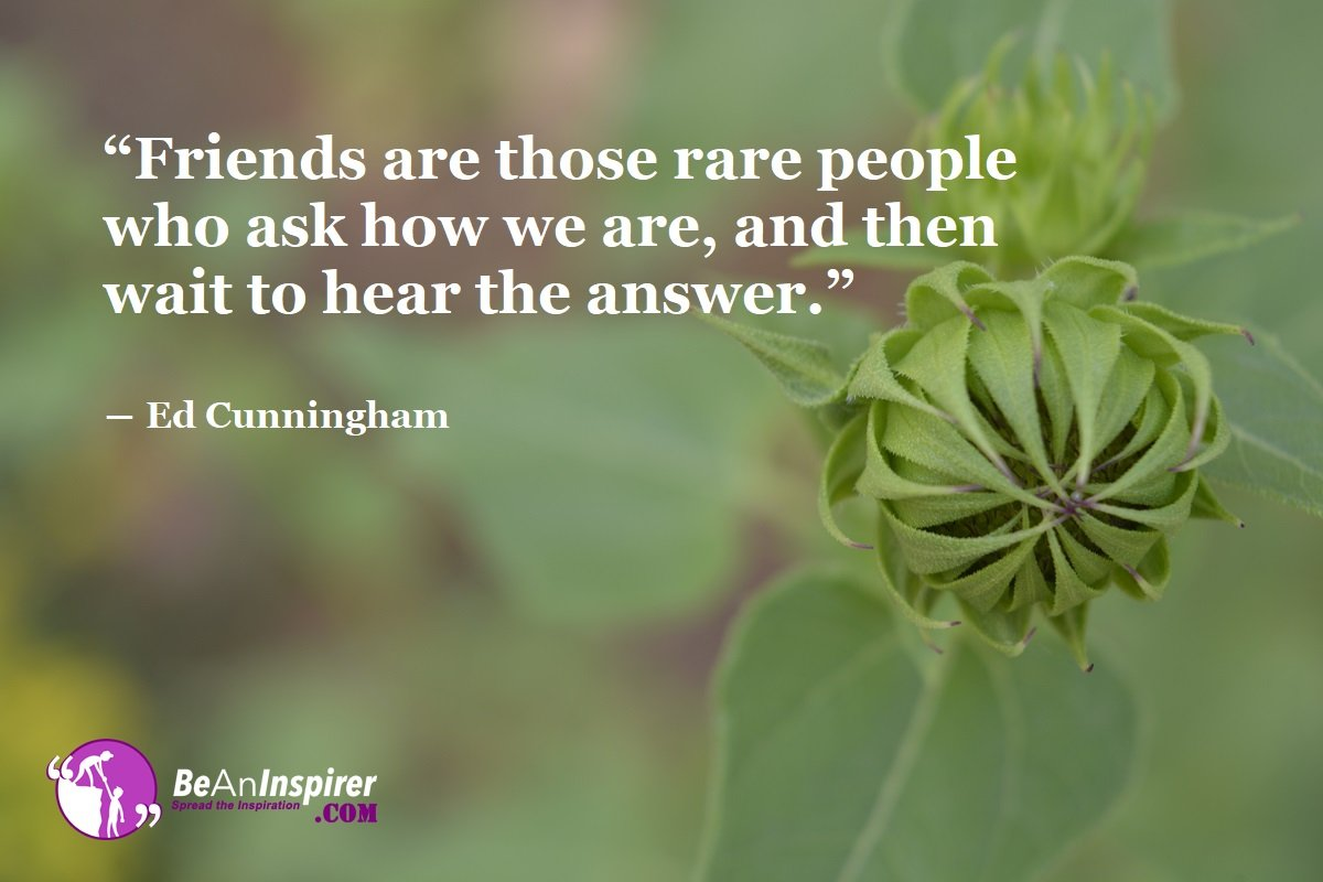 Friends-are-those-rare-people-who-ask-how-we-are-and-then-wait-to-hear-the-answer-Ed-Cunningham-Top-100-Friendship-Quotes-Be-An-Inspirer