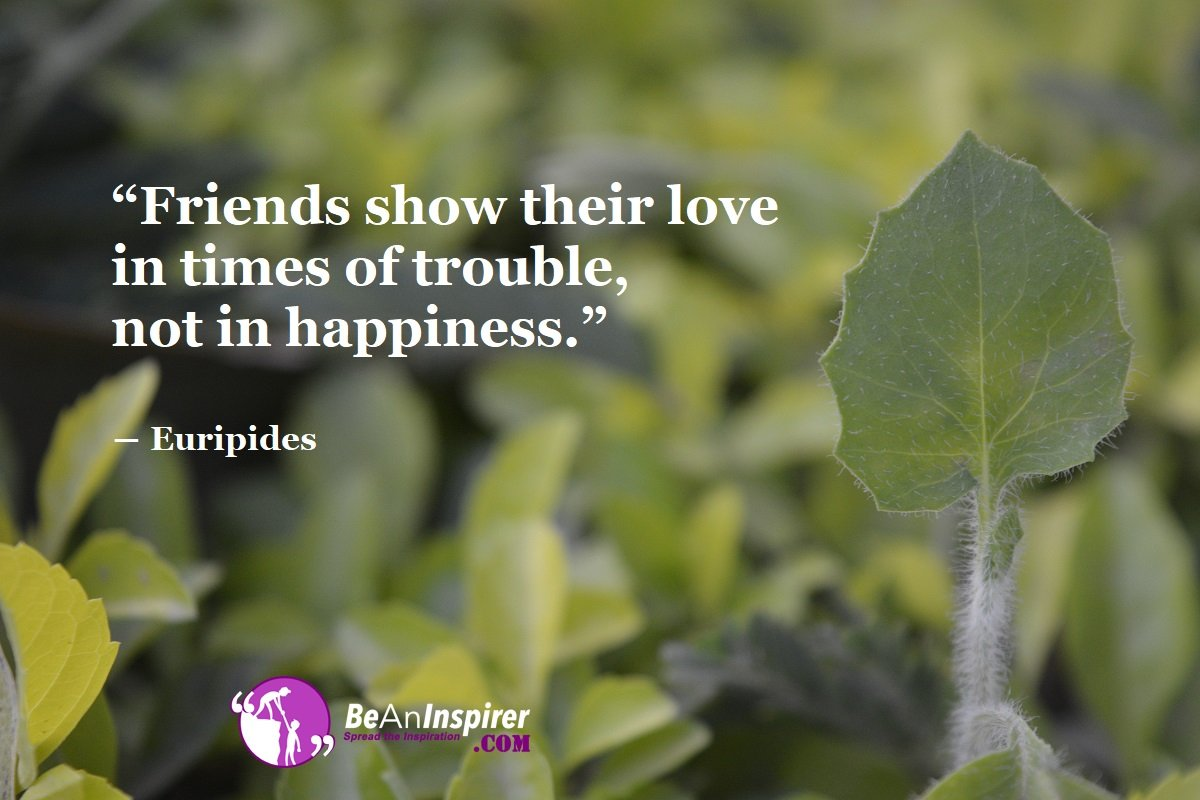 Friends-show-their-love-in-times-of-trouble-not-in-happiness-Euripides-Top-100-Friendship-Quotes-Be-An-Inspirer