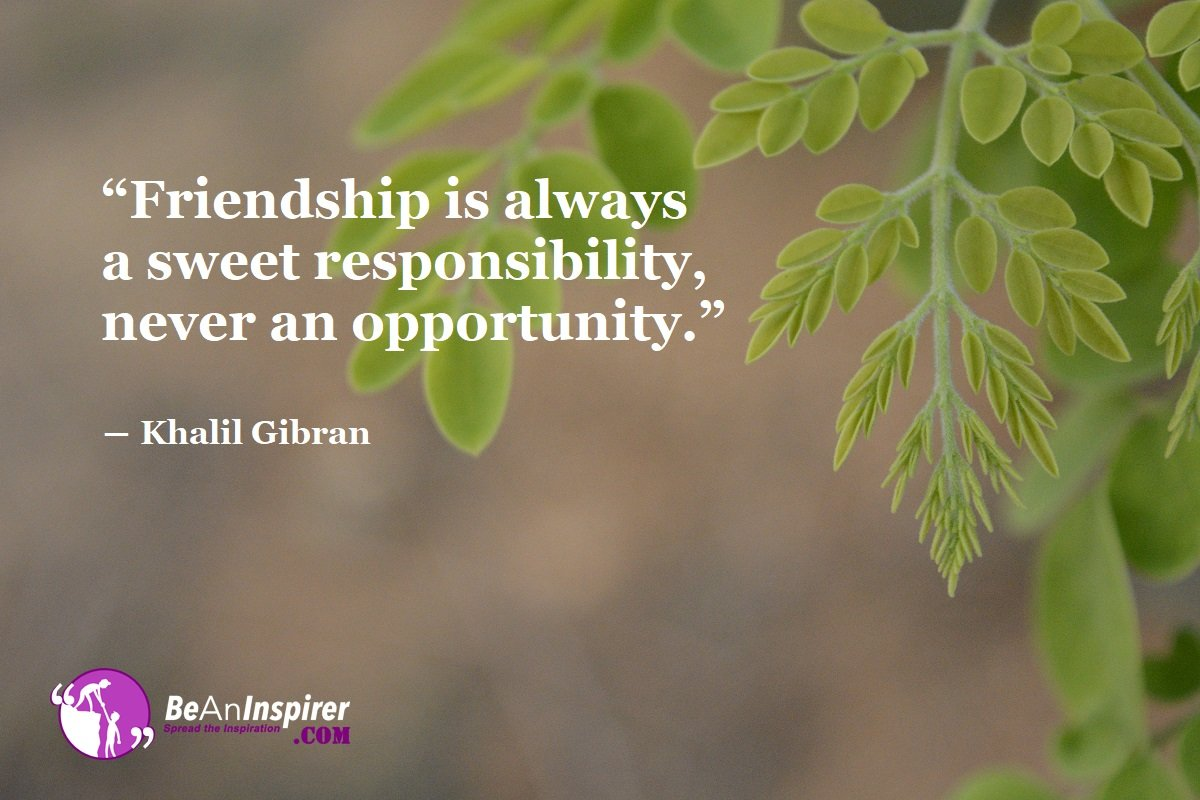 Friendship-is-always-a-sweet-responsibility-never-an-opportunity-Khalil-Gibran-Top-100-Friendship-Quotes-Be-An-Inspirer