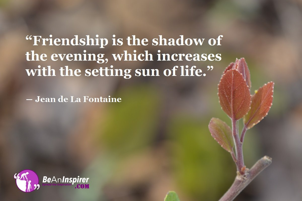 Friendship-is-the-shadow-of-the-evening-which-increases-with-the-setting-sun-of-life-Jean-de-La-Fontaine-Top-100-Friendship-Quotes-Be-An-Inspirer