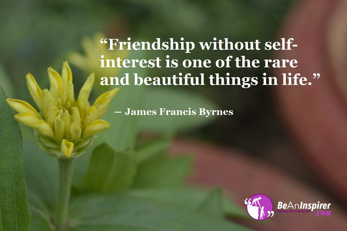 Friendship-without-self-interest-is-one-of-the-rare-and-beautiful-things-in-life-James-Francis-Byrnes-Top-100-Friendship-Quotes-Be-An-Inspirer