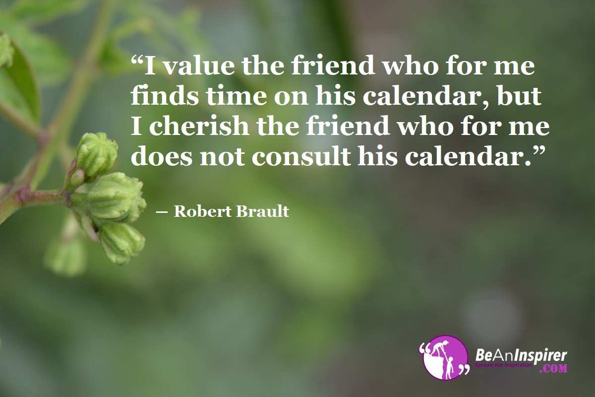 I-value-the-friend-who-for-me-finds-time-on-his-calendar-but-I-cherish-the-friend-who-for-me-does-not-consult-his-calendar-Robert-Brault-Top-100-Friendship-Quotes-Be-An-Inspirer